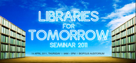 Libraries for Tomorrow Seminar 2011 Presentation Slides